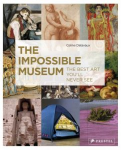 Delavaux C. The Impossible Museum. The Best Art You'll Never See