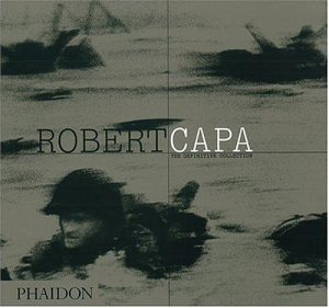 Whelan R. Robert Capa. The Definitive Collection