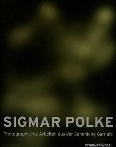 Polke S. Photographische Arbeiten aus der Sammlung Garnatz