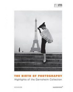 The Birth of Photography. Highlights of the Gernsheim Collection