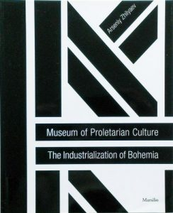 Zhilyaev A. Museum of Proletarian Culture. The Industrialization of Bohemia